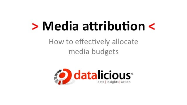 > Media a(ribu,on <     How to effec)vely allocate              media budgets