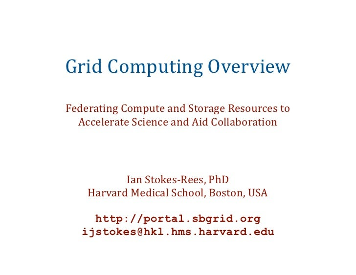 Grid Computing OverviewFederating Compute and Storage Resources to   Accelerate Science and Aid Co...