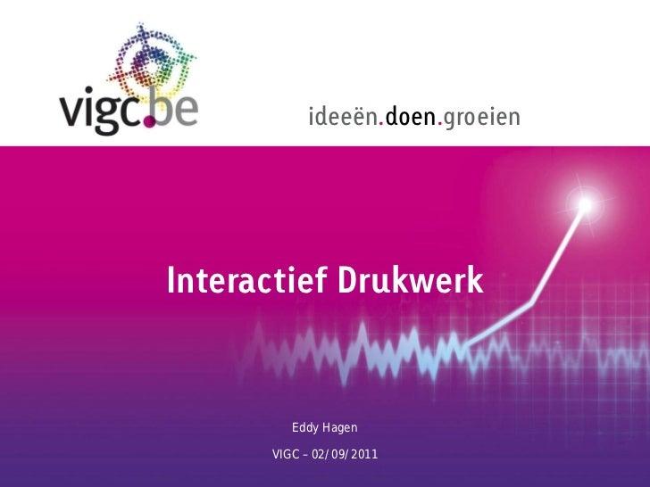 ideeën.doen.groeienInteractief Drukwerk         Eddy Hagen      VIGC – 02/09/2011