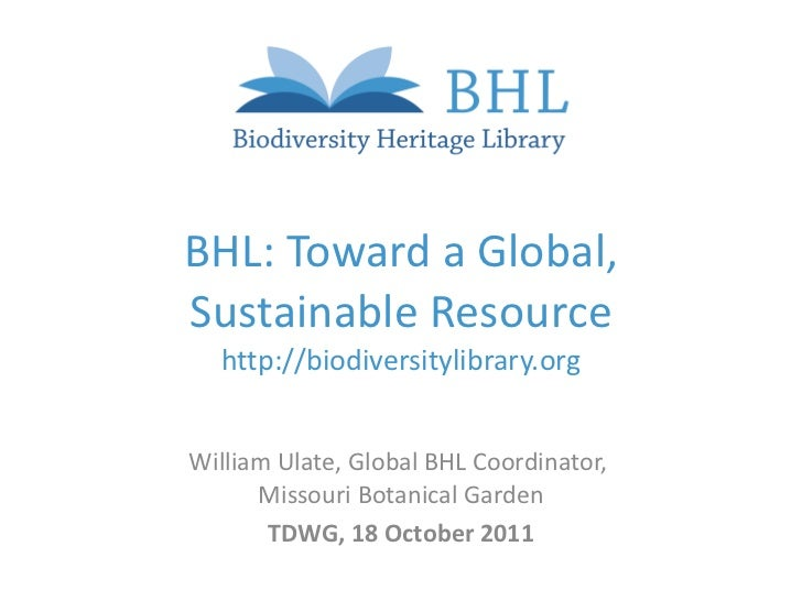 BHL: Toward a Global, Sustainable Resource http:// biodiversitylibrary.org William Ulate, Global BHL Coordinator,  Missour...