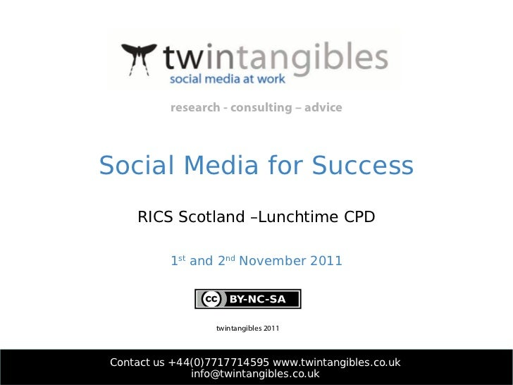 Social Media for Success RICS Scotland –Lunchtime CPD 1 st  and 2 nd  November 2011 Contact us +44(0)7717714595 www.twinta...
