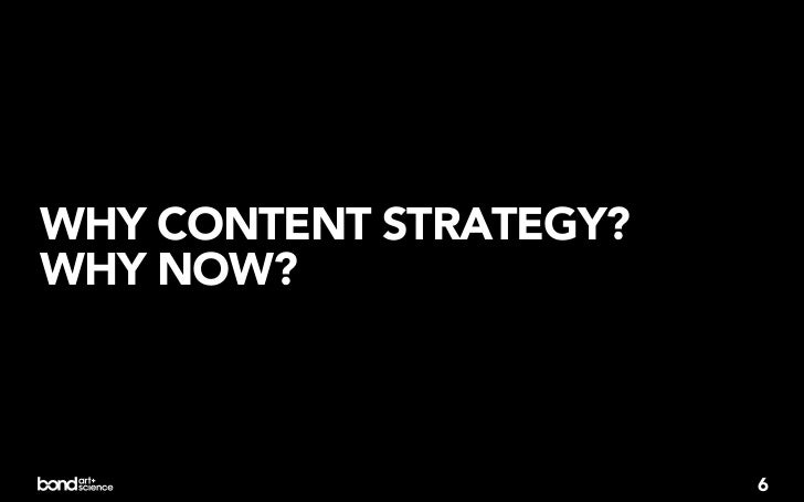 WHY CONTENT STRATEGY?WHY NOW?                        6