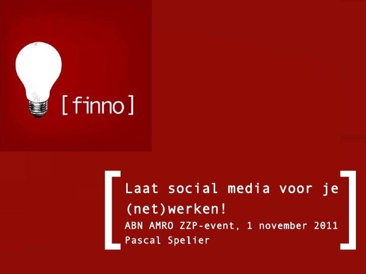[   Laat social media voor je    (net)werken!    ABN AMRO ZZP-event, 1 november 2011    Pascal Spelier                    ...