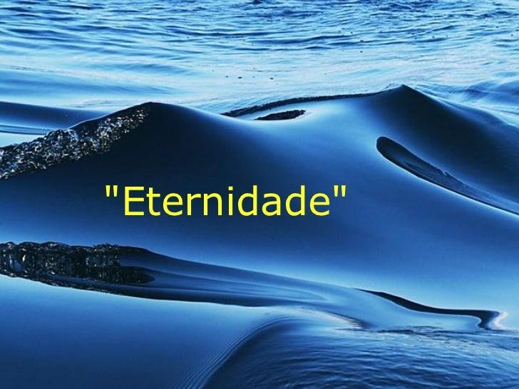 """Eternidade"""