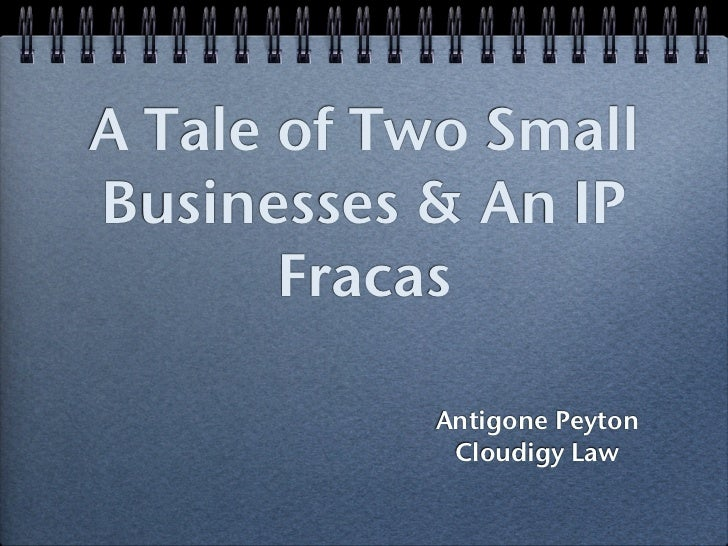 A Tale of Two SmallBusinesses & An IP       Fracas           Antigone Peyton            Cloudigy Law