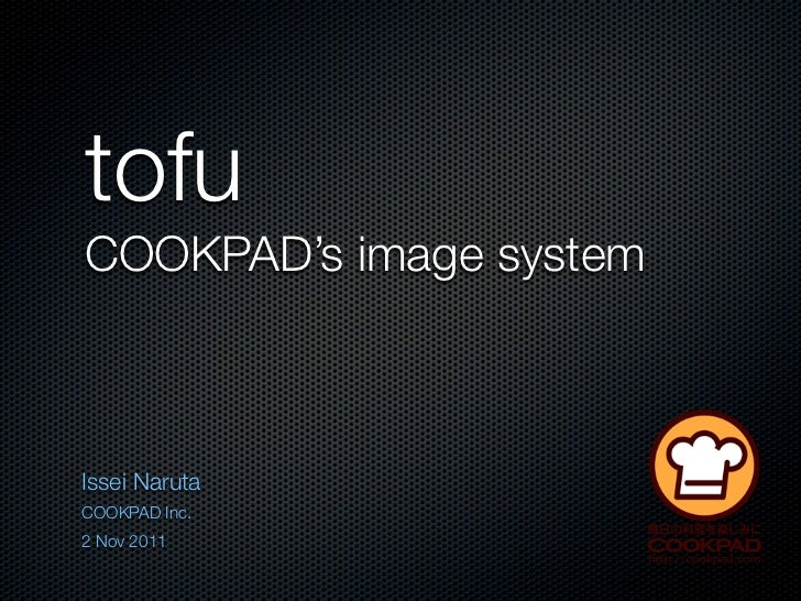 tofuCOOKPAD's image systemIssei NarutaCOOKPAD Inc.2 Nov 2011