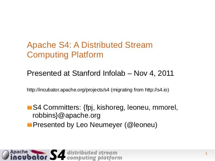 Apache S4: A Distributed StreamComputing PlatformPresented at Stanford Infolab – Nov 4, 2011http://incubator.apache.org/pr...