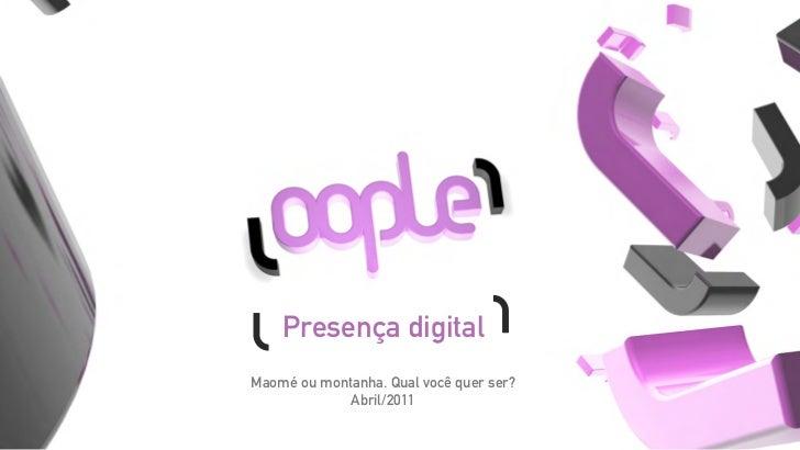 Presença digitalMaomé ou montanha. Qual você quer ser?             Abril/2011