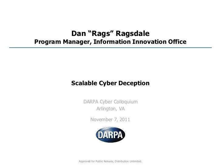 "Dan ""Rags"" RagsdaleProgram Manager, Information Innovation Office           Scalable Cyber Deception                DARPA ..."