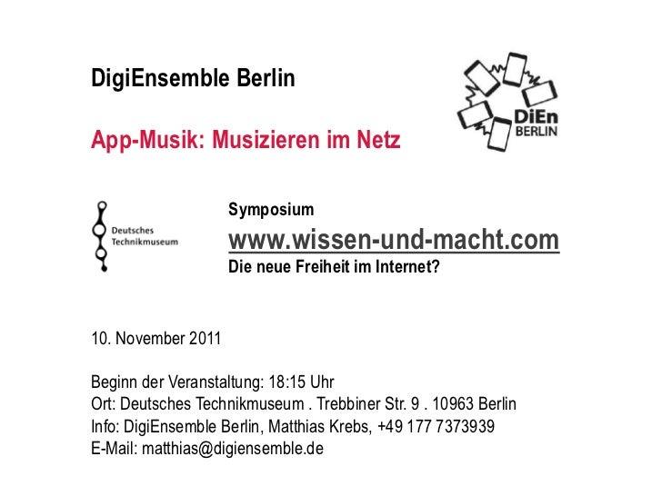 DigiEnsemble BerlinApp-Musik: Musizieren im Netz                    Symposium                    www.wissen-und-macht.com ...