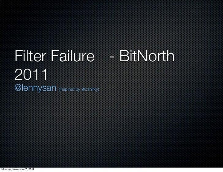 Filter Failure - BitNorth         2011         @lennysan (inspired by @cshirky)Monday, November 7, 2011