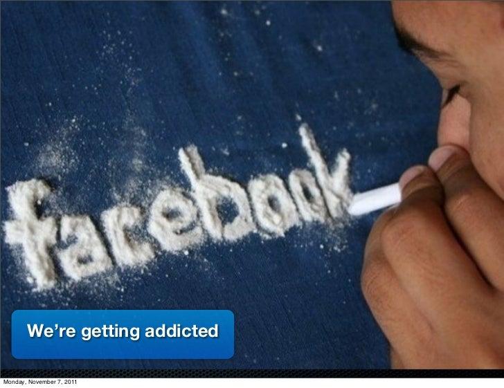 We're getting addictedMonday, November 7, 2011