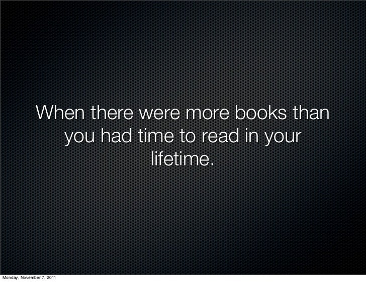 When there were more books than                you had time to read in your                          lifetime.Monday, Nove...