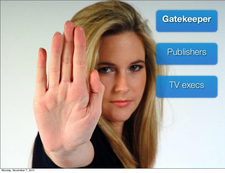 Gatekeeper                           Publishers                            TV execsMonday, November 7, 2011
