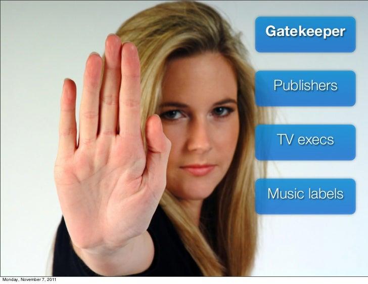 Gatekeeper                           Publishers                            TV execs                           Music labels...