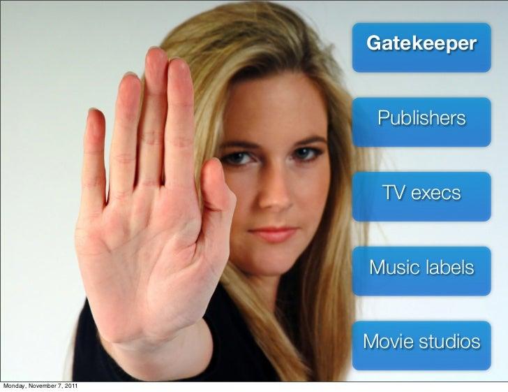 Gatekeeper                            Publishers                             TV execs                           Music labe...