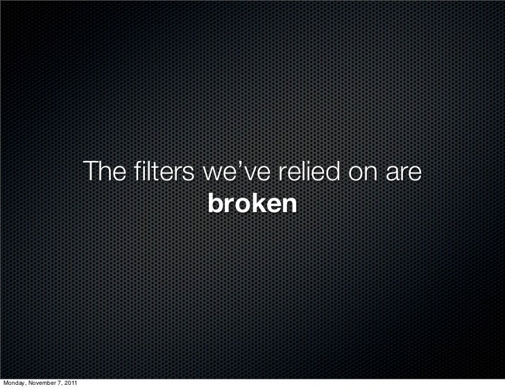 The filters we've relied on are                                       brokenMonday, November 7, 2011
