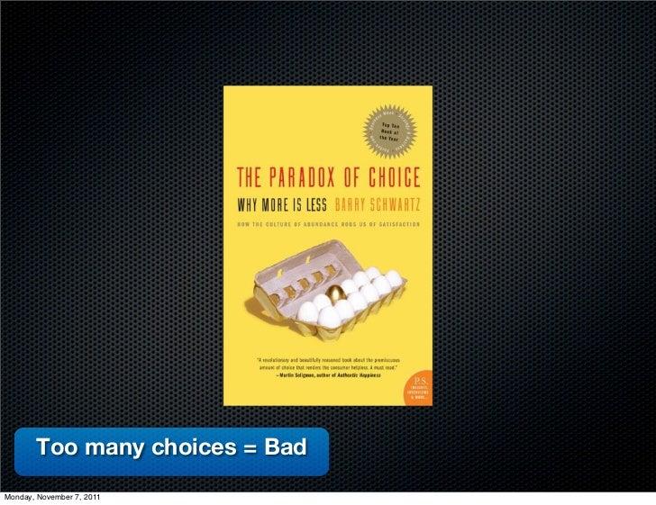 Too many choices = BadMonday, November 7, 2011