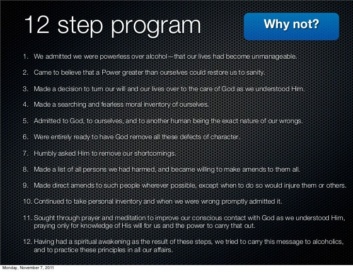12 step program                                                                     Why not?         1. We admitted we wer...