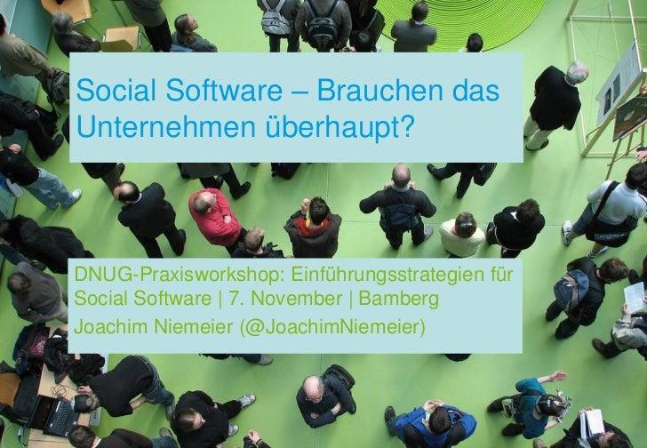 Social Software – Brauchen dasUnternehmen überhaupt?DNUG-Praxisworkshop: Einführungsstrategien fürSocial Software | 7. Nov...