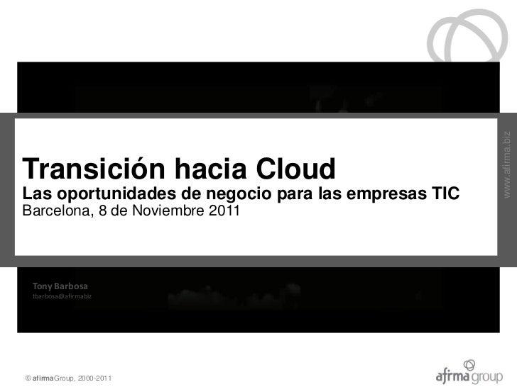 www.afirma.bizTransición hacia CloudTransición hacia Cloud empresas TICLas oportunidades de negocio para lasVisión sobre l...