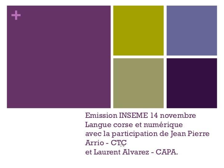 Emission INSEME 14 novembre Langue corse et numérique  avec la participation de Jean Pierre Arrio - CTC et Laurent Alvarez...