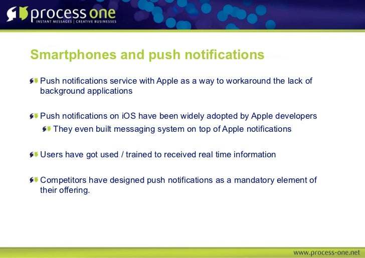 Smartphones and push notifications Push notifications service with Apple as a way to workaround the lack of background app...