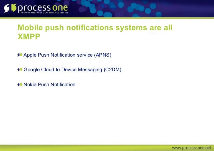 Mobile push notifications systems are allXMPP Apple Push Notification service (APNS) Google Cloud to Device Messaging (C2D...