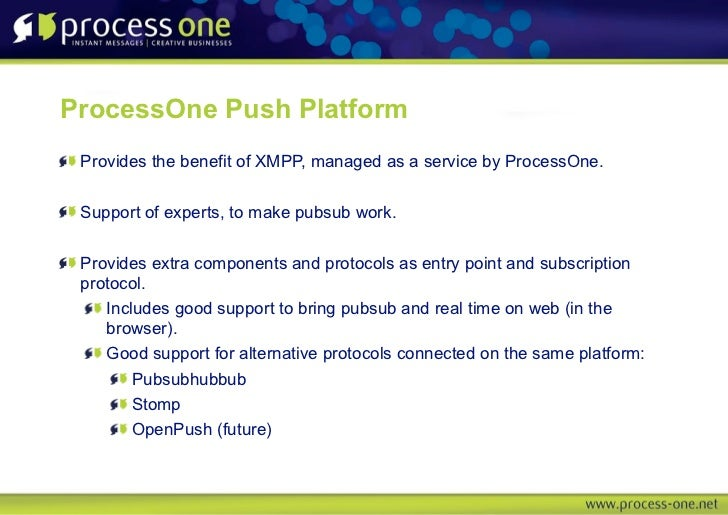 ProcessOne Push Platform Provides the benefit of XMPP, managed as a service by ProcessOne. Support of experts, to make pub...