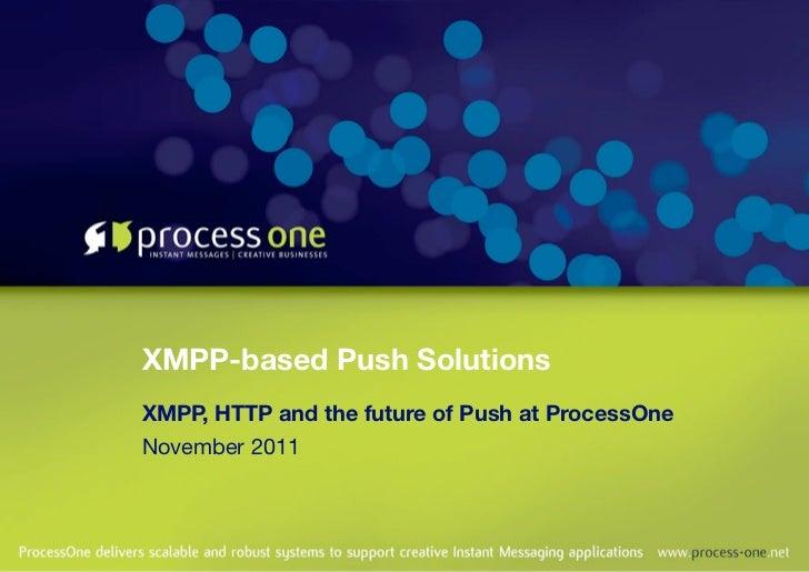 XMPP-based Push SolutionsXMPP, HTTP and the future of Push at ProcessOneNovember 2011