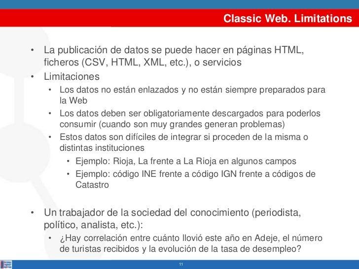 Classic Web. Limitations• La publicación de datos se puede hacer en páginas HTML,  ficheros (CSV, HTML, XML, etc.), o serv...