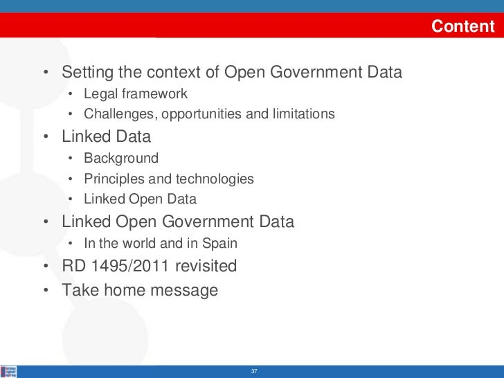 Content• Setting the context of Open Government Data   • Legal framework   • Challenges, opportunities and limitations• Li...