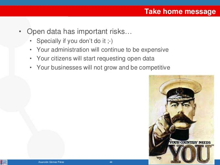 Take home message• Open data has important risks…   •   Specially if you don't do it ;-)   •   Your administration will co...