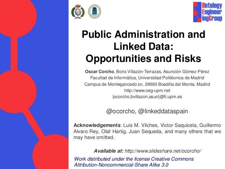 Public Administration and          Linked Data:    Opportunities and Risks    Oscar Corcho, Boris Villazón-Terrazas, Asunc...