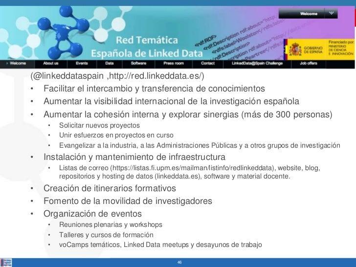 (@linkeddataspain ,http://red.linkeddata.es/)• Facilitar el intercambio y transferencia de conocimientos• Aumentar la visi...