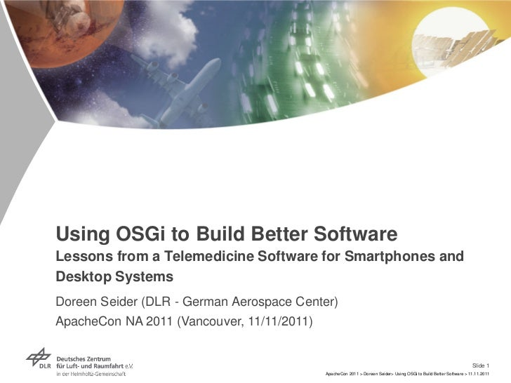Using OSGi to Build Better SoftwareLessons from a Telemedicine Software for Smartphones andDesktop SystemsDoreen Seider (D...