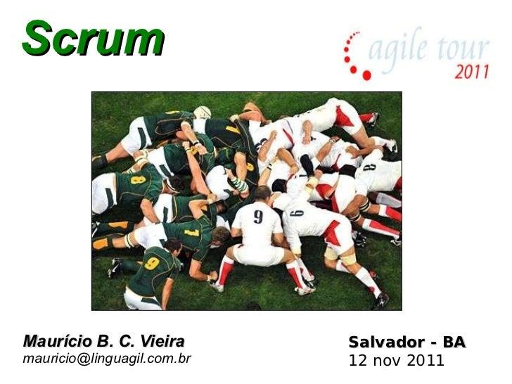 Scrum Maurício B. C. Vieira [email_address] Salvador - BA 12 nov 2011