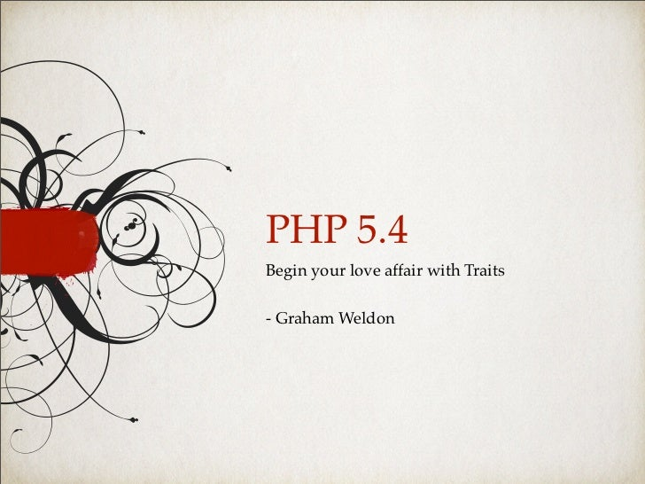 PHP 5.4Begin your love affair with Traits- Graham Weldon