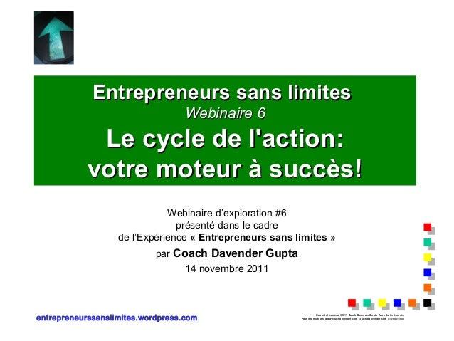 Entrepreneurs sans limites                                   Webinaire 6             Le cycle de laction:            votre...