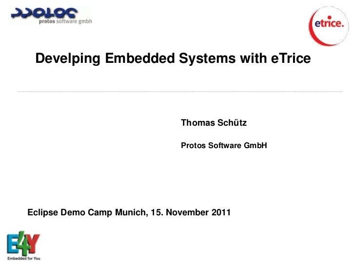 Develping Embedded Systems with eTrice                                Thomas Schütz                                Protos ...