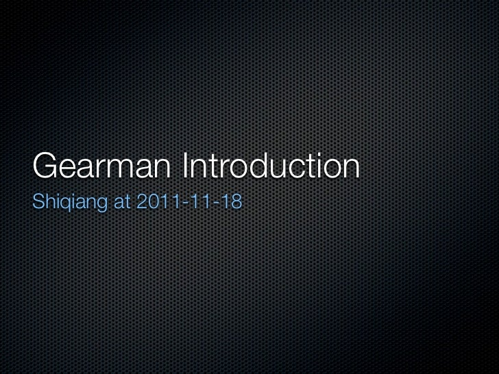 Gearman IntroductionShiqiang at 2011-11-18