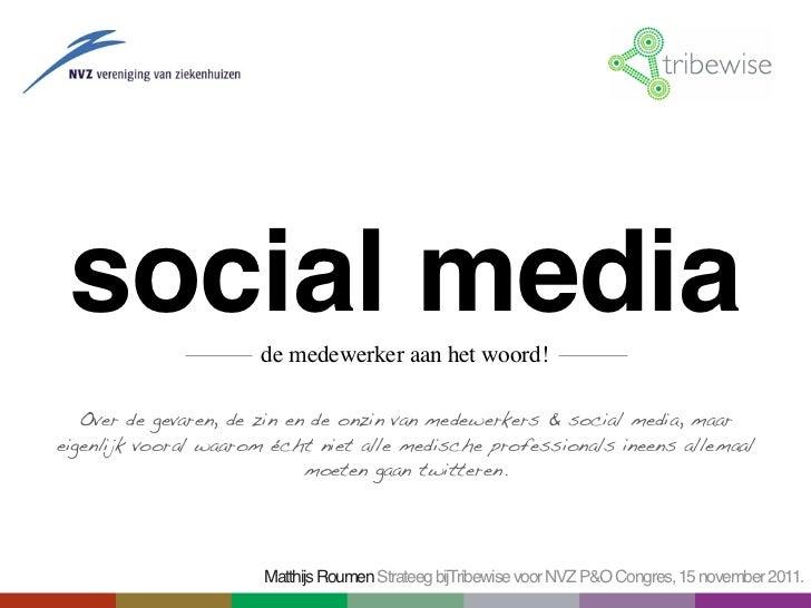 social media         de medewerker aan het woord!   Over de gevaren, de zin en de onzin van medewerkers & social media, ma...