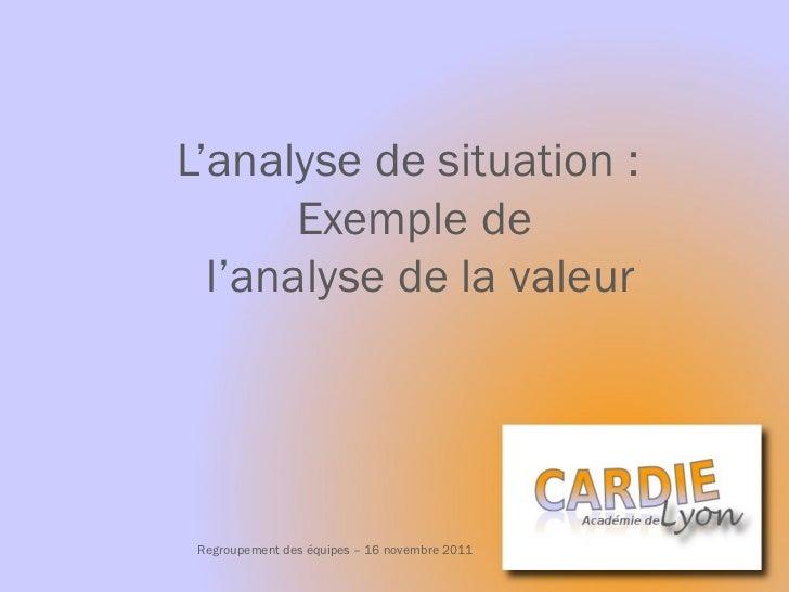 L'analyse de situation :  Exemple de  l'analyse de la valeur Regroupement des équipes – 16 novembre 2011