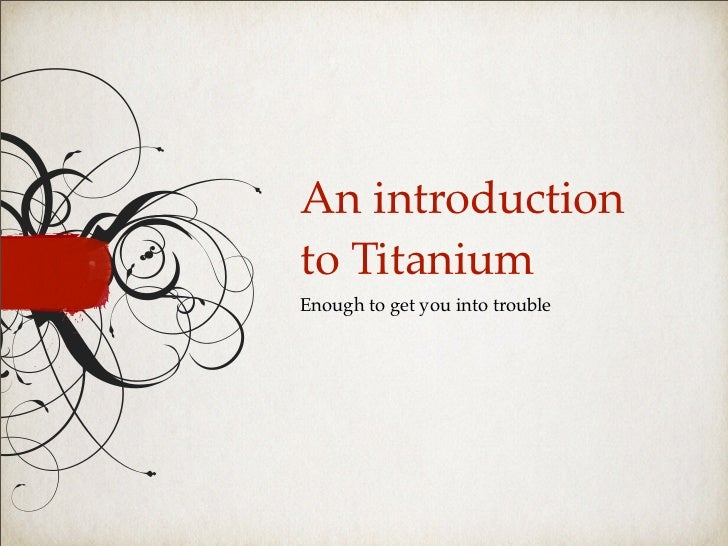 An introductionto TitaniumEnough to get you into trouble