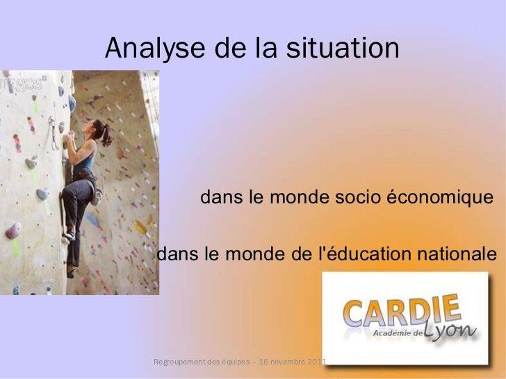 Analyse de la situation <ul><li>dans le monde socio économique </li></ul>dans le monde de l'éducation nationale