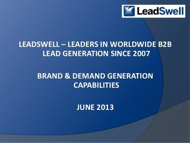 LEADSWELL – LEADERS IN WORLDWIDE B2BLEAD GENERATION SINCE 2007BRAND & DEMAND GENERATIONCAPABILITIESJUNE 2013