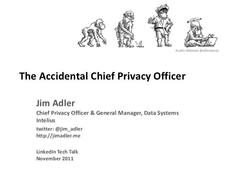 Austin Alleman @allemanauThe Accidental Chief Privacy Officer   Jim Adler   Chief Privacy Officer & General Manager, Data ...