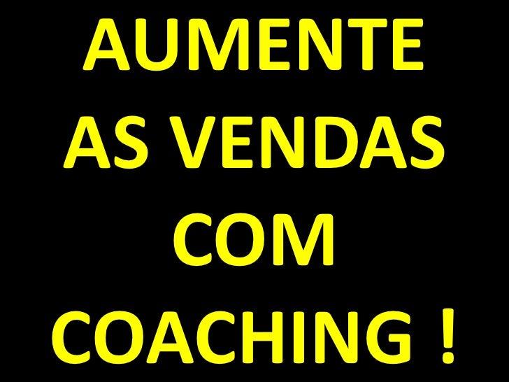 AUMENTEAS VENDAS   COMCOACHING !