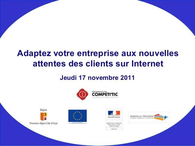 Jeudi 17 novembre 2011 Adaptez votre entreprise aux nouvelles attentes des clients sur Internet
