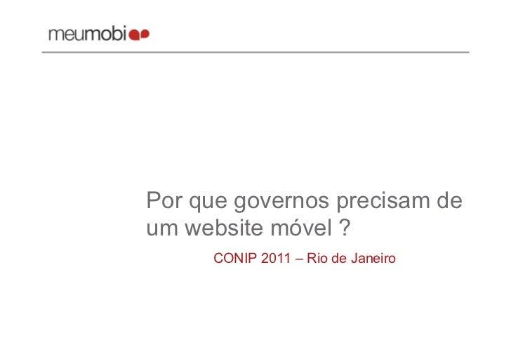 Por que governos precisam deum website móvel ?     CONIP 2011 – Rio de Janeiro